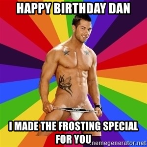 Gay pornstar logic - happy birthday Dan I made the frosting special for you