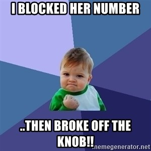 Success Kid - I blocked her number ..then broke off the knob!!