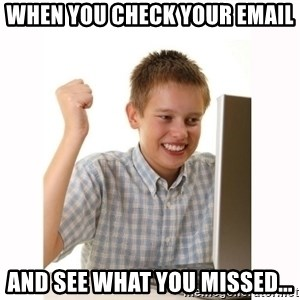 Computer kid - When you check your email and see what you missed...