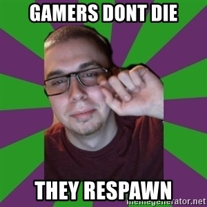 Meme Creator - gamers dont die they respawn