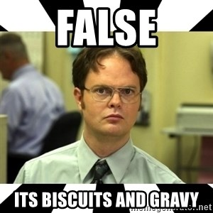 Dwight from the Office - FALSE ITS Biscuits and Gravy