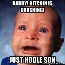 Very Sad Kid - Daddy! Bitcoin is crashing! Just hodle son