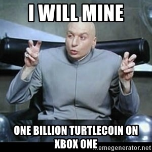 dr. evil quotation marks - i will mine one billion turtlecoin on xbox one