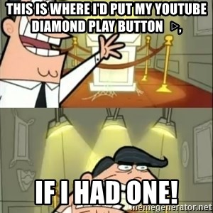 if i had one doubled - this is where i'd put my youtube diamond play button   ▷, if i had one!