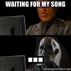 Waiting For - Waiting for my song  ...