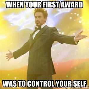 Tony Stark success - when your first award  was to control your self