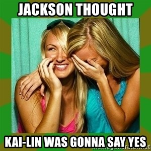 Laughing Girls  - jackson thought  kai-lin was gonna say yes