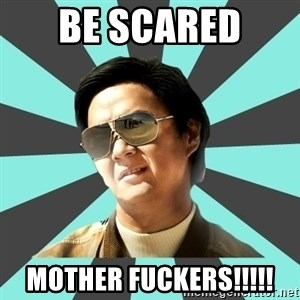 mr chow - Be scared  Mother fuckers!!!!!