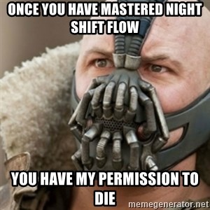 Bane - once you have mastered night shift flow you have my permission to die