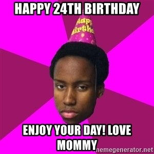 Happy Birthday Black Kid - Happy 24th Birthday Enjoy your day! Love Mommy