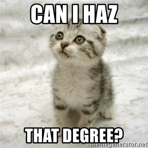 Can haz cat - CAN I HAZ That Degree?