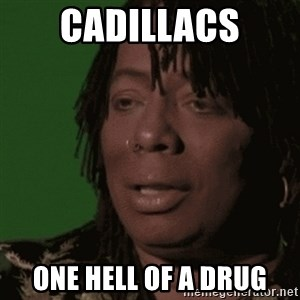 Rick James - CADILLACS ONE HELL OF A DRUG