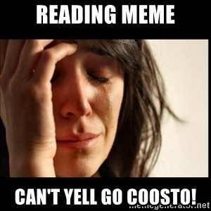 First World Problems - Reading meme can't yell go Coosto!