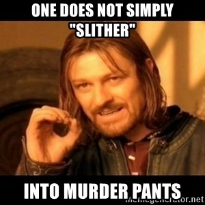"Does not simply walk into mordor Boromir  - One does not simply ""slither"" into murder pants"