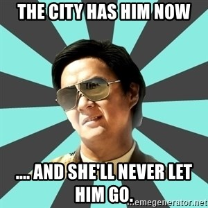 mr chow - The City has him now .... And she'll never let him go.