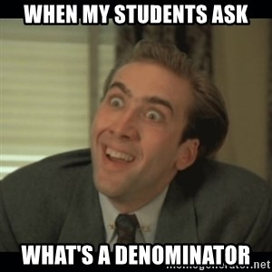 Nick Cage - When my students ask What's a denominator