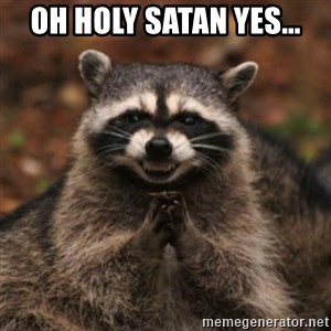 evil raccoon - oh holy satan yes...