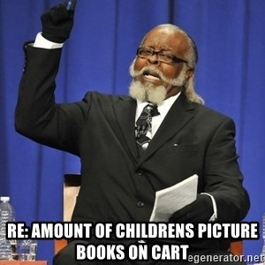 Rent Is Too Damn High - RE: amount of childrens picture books on cart
