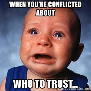 Crying Baby - when you're conflicted about  who to trust...