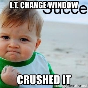 success baby - I.T. Change Window CRUSHED IT