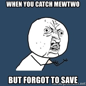 Y U No - When you catch mewtwo but forgot to save