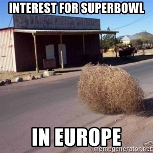 Tumbleweed - Interest for superbowl In europe