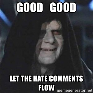 Sith Lord - good   good let the hate comments flow