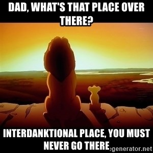 Simba - dad, what's that place over there? Interdanktional place, you must never go there