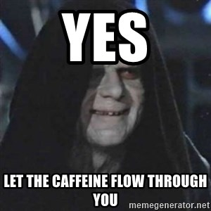 Sith Lord - yes let the caffeine flow through you