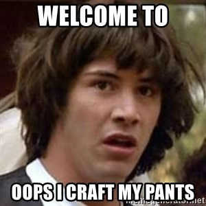 Conspiracy Keanu - Welcome to  Oops I Craft My Pants