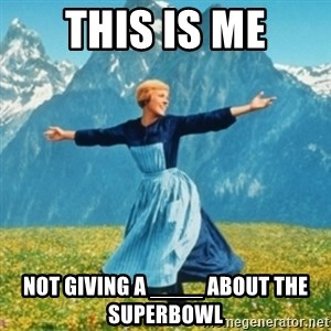 Sound Of Music Lady - THIS IS ME nOT GIVING A ____ ABOUT THE SUPERBOWL