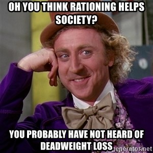 Willy Wonka - Oh you think rationing helps society? you probably have not heard of deadweight loss