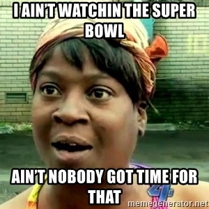 oh lord jesus it's a fire! - I ain't watchin the super bowl  Ain't nobody got time for that