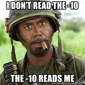 Tropic Thunder Downey - I don't read the -10 The -10 reads me