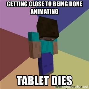 Depressed Minecraft Guy - getting close to being done animating TABLET DIES