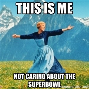 Sound Of Music Lady - This is me  Not caring about the superbowl