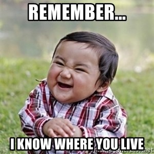 evil toddler kid2 - Remember... I know where you live