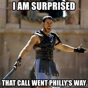 GLADIATOR - I am surprised That call went Philly's way