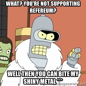bender blackjack and hookers - What? You're not supporting refereum? Well then you can bite my shiny metal ***
