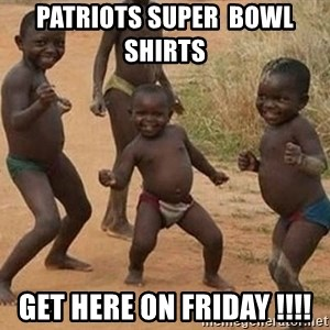 Dancing African Kid - PATRIOTS SUPER  BOWL  SHIRTS   GET HERE ON FRIDAY !!!!