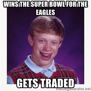 nerdy kid lolz - Wins the Super Bowl for the eagles Gets traded