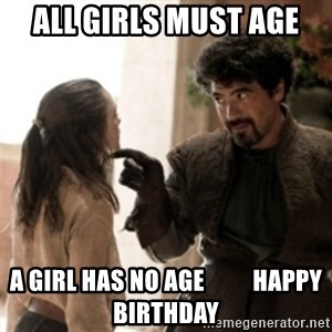 Not today arya - All girls must age A girl has no age          Happy Birthday