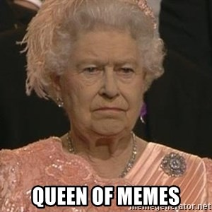 Queen Elizabeth Meme - Queen of memes