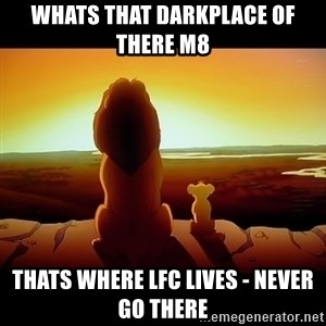 Simba - Whats that DarkPlace of there m8 THats where LFC lives - NEVER GO THERE
