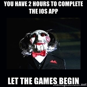 saw jigsaw meme - You have 2 hours to complete the iOS app let the games begin