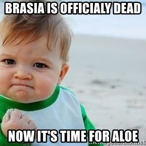 fist pump baby - Brasia is officialy dead now it's time for aloe