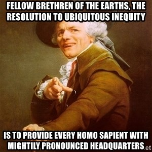 Joseph Ducreux - Fellow Brethren of the Earths, the resolution to ubiquitous inequity is to provide every homo sapient with mightily pronounced headquarters