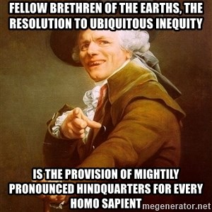 Joseph Ducreux - Fellow Brethren of the Earths, the resolution to ubiquitous inequity is the provision of mightily pronounced hindquarters for every homo sapient