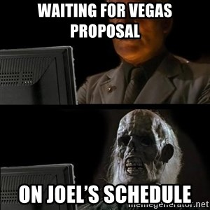Waiting For - Waiting for Vegas proposal  On Joel's schedule
