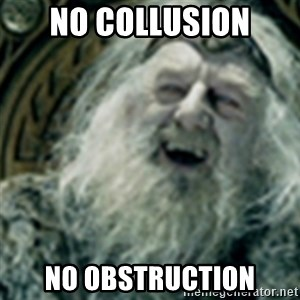 you have no power here - No collusion No obstruction